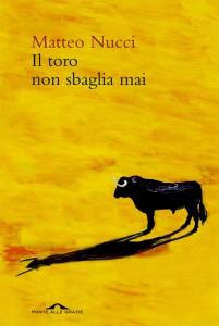 Matteo Nucci - Il toro non sbaglia mai - copertina