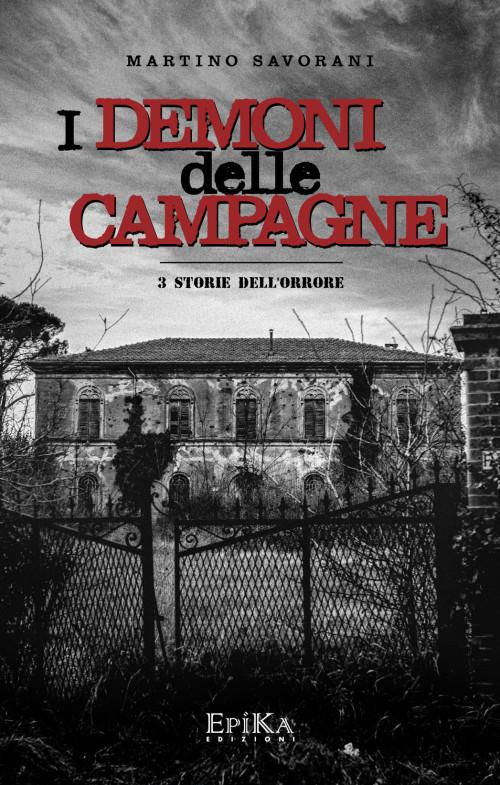 I demoni delle campagne, 3 storie dell'orrore di Martino Savorani (Epika Edizioni, Bologna 2015)